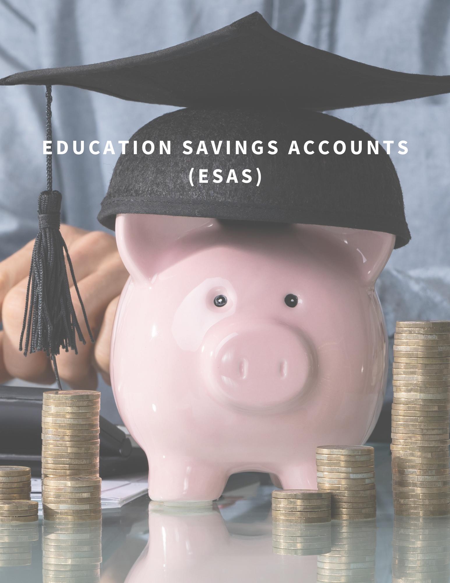 Education Savings Accounts (ESAs)